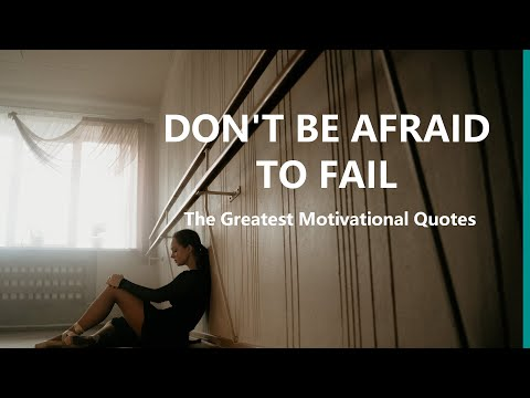 DON'T BE AFRAID TO FAIL – The Greatest Motivational Quotes