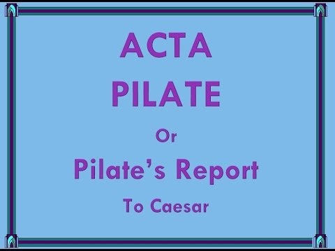 Acta Pilate: Pilate's Report to Caesar of the Crucifixion of Jesus
