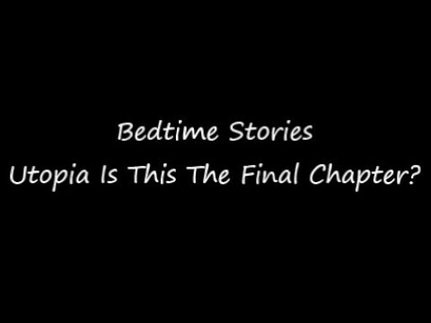 Bedtime Stories: Utopia Is This The Final Chapter?
