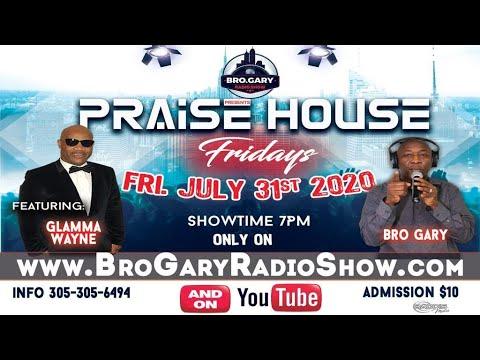PRAISE HOUSE 7/31/20~~~~~~~~[Bro Gary Show 6AM - 10AM daily]