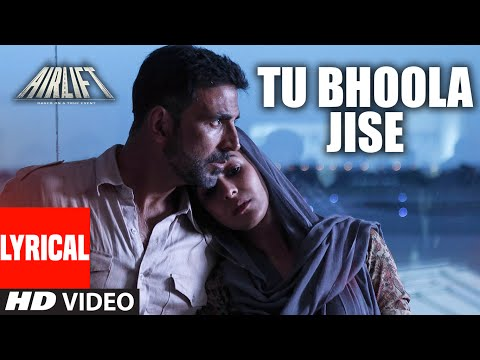 TU BHOOLA JISE Lyrical Video | AIRLIFT | Akshay Kumar, Nimrat Kaur | K.K | T-Series