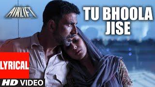 TU BHOOLA JISE Lyrical Video | AIRLIFT | Akshay Kumar, Nimrat Kaur | K.K | T-Series