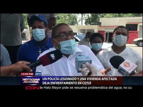 Un Policía Lesionado Y Una Vivienda Afectada Deja Enfrentamiento En Cotuí
