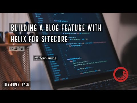 Building a Blog Feature with Helix - Part Two Initial Blog Configuration