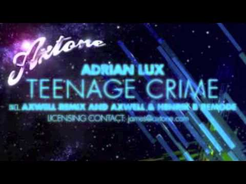 Adrian Lux  Teenage Crime Axwell Remix and Axwell & Henrik B Remode