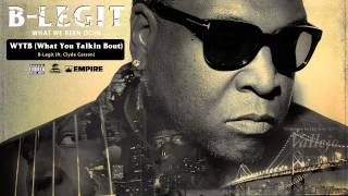 B-Legit - WYTB (What You Talkin Bout) [feat. Clyde Carson] (Audio)