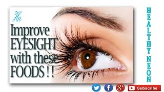 Improve EYESIGHT with these FOODS !