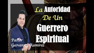 LA AUTORIDAD DE UN GUERRERO ESPIRITUAL - Pastores Geovanny y Sondy Ramirez