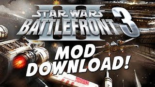 Star Wars: BATTLEFRONT 3 Mod Download!!  Ground to Space Combat & more!!