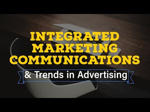 Integrated Marketing Communication & Ad Trends