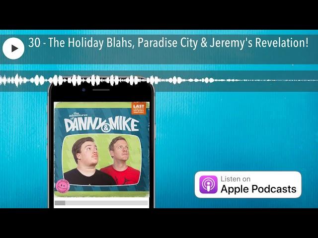 30 - The Holiday Blahs, Paradise City & Jeremy's Revelation!