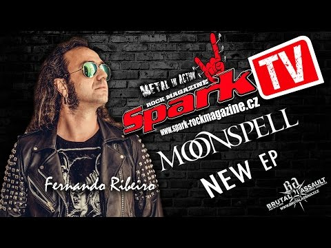 SPARK TV: MOONSPELL - new EP (interview with Fernando Ribeiro)