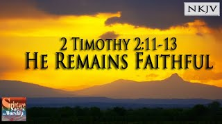 "2 Timothy 2:11-13 Song ""He Remains Faithful"" (Christian Scripture Praise Worship with lyrics)"
