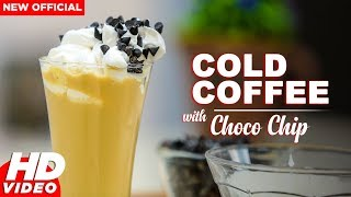 Cold Coffee With Choco Chip | Latest Recipe | Foodies 2018