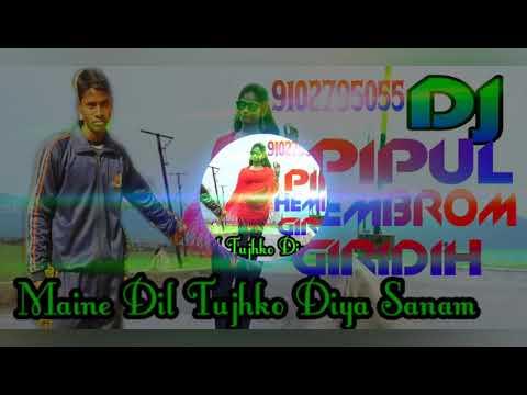 Maine Dil Tumko Diya Sanam Nagpuri DJ Song Mix By PIPUL HEMBROM
