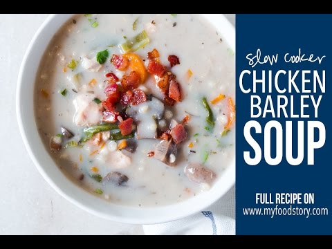 Creamy Slow Cooker Chicken Soup With Barley | My Food Story