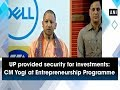 UP provided security for investments: CM Yogi at Entrepreneurship Programme - Uttar Pradesh #News