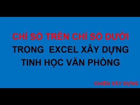 CHỈ SỐ TRÊN CHỈ SỐ DƯỚI-TRONG  EXCEL XÂY DỰNG-TINH HỌC VĂN PHÒNG