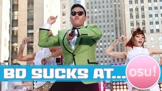 BD Sucks at Osu! - Psy Gangnam Style and Gentleman (Insane)