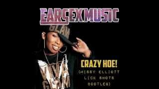 EARSEXmusic - Crazy Hoe! (Missy Elliott - Lick Shots Bootleg) (ELECTRO BOUNCE)