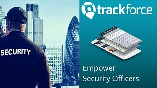 Introducing Trackforce - The Leading Security Operations Management Solution