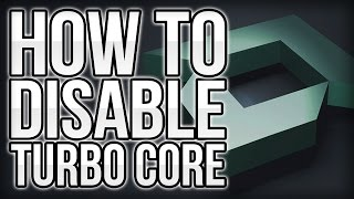 how To Effectively Disable Turbo Core on AMD CPU's/APU's