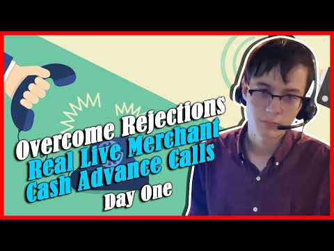 Overcome Rejections - Real Live Merchant Cash Advance Calls | Day One