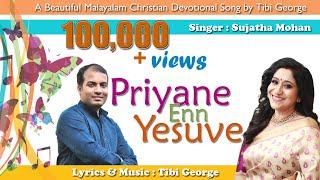 Priyane Enn Yesuve by Sujatha Mohan, Lyrics & Music : Tibi George