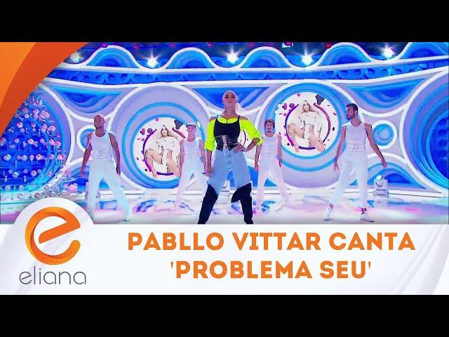 Pabllo Vittar canta Problema Seu no palco |  Programa Eliana (02/12/18)