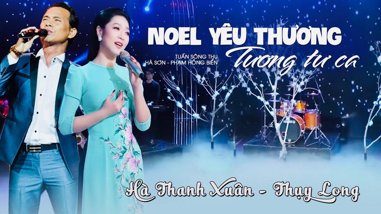 Liên khúc NOEL YÊU THƯƠNG - TƯƠNG TƯ CA | Hà Thanh Xuân - Thụy Long