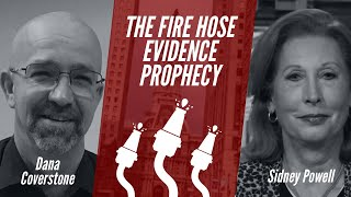 THE FIRE HOSE PROPHECY | Dana Coverstone & Sidney Powell