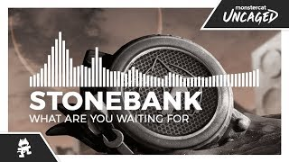 Stonebank - What Are You Waiting For [Monstercat Release]