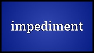Impediment Meaning