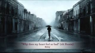 """Why Does My Heart Feel So Bad"" (tdt Remix) - Moby"