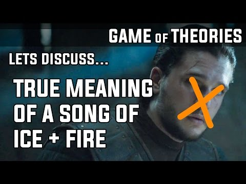 The true meaning of A Song of Ice and Fire - Game of Thrones Season 7 Theory - ASOIAF