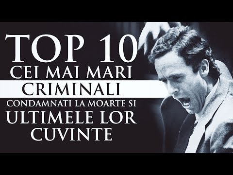 TOP 10 CEI MAI MARI CRIMINALI CONDAMNATI LA MOARTE SI ULTIMELE LOR CUVINTE