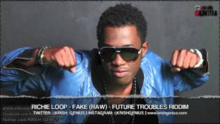 Richie Loop - Fake (Raw) Future Troubles Riddim - October 2013