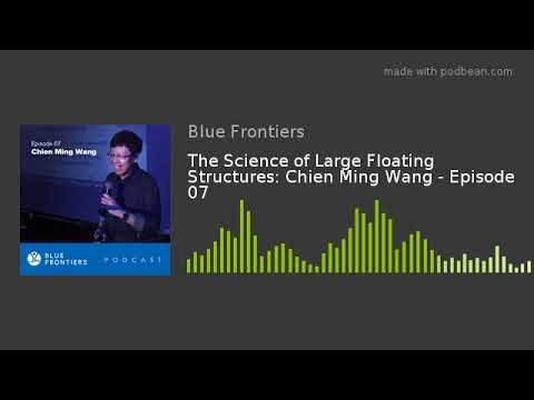 The Science of Large Floating Structures: Chien Ming Wang -