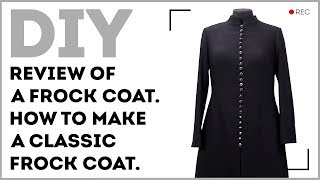 DIY: Review of a frock coat. How to make a classic frock coat.