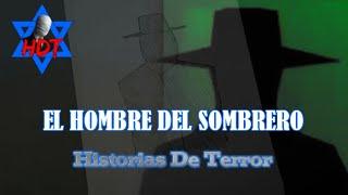EL MISTERIOSO HOMBRE DEL SOMBRERO Relatos de Horror |Historias De Terror| HDT