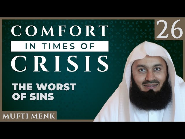 Comfort in Times of Crisis - Episode 26 - The Worst of Sins - Mufti Menk