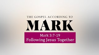 Following Jesus Together  -  Mark Brown - Mark 3:7-19  - 2021–07-11