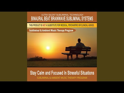 Stay Calm and Focused In Stressful Situations - Subliminal & Ambient Music Therapy 1