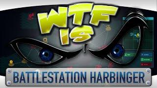 WTF Is... - Battlestation: Harbinger ?