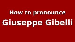 How to pronounce Giuseppe Gibelli (Italian/Italy) - PronounceNames.com