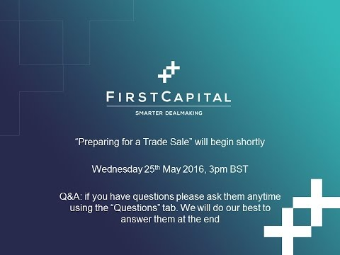 FirstCapital Webinar - Getting Set For at Trade Sale - 25.05.2016