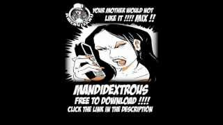 MANDIDEXTROUS YOUR MOTHER WOULD NOT LIKE IT  FREE MIX  OI MY SIZE !!!