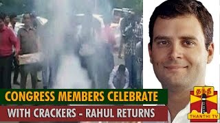 Rahul Gandhi Returns : Congress Workers Celebrate with Crackers