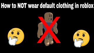 How to NOT wear default clothing in Roblox(PC)