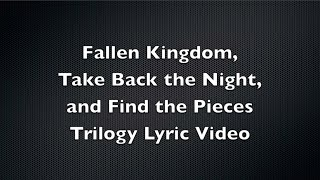 Fallen Kingdom, Take Back the Night, and Find the Pieces Trilogy Lyric Video